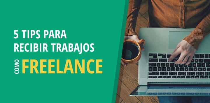 5 tips para recibir trabajos como Freelance