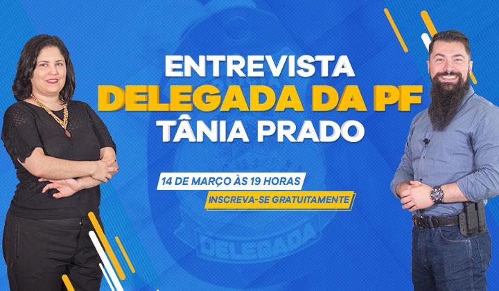 Entrevista Delegada da PF - Tânia Prado