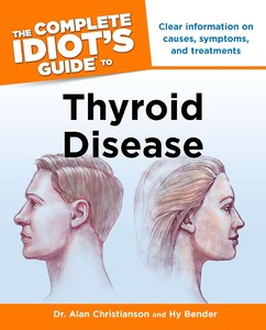 The Complete Idiot's Guide to Thyroid Disease