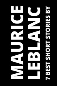7 best short stories by maurice leblanc