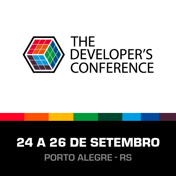 The Developer's Conference Porto Alegre 24 a 26 de Setembro