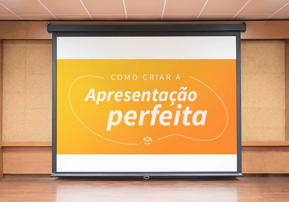 como criar a apresentação perfeita