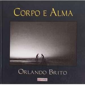 Orlando Brito - Corpo e Alma. O livro, publicado em 2004, possui 211 fotos de uma viagem realizada pelo fotógrafo por mais de quatro décadas, em preto e branco, pelos 27 estados do Brasil. Livro em capa dura, amplamente ilustrada, 242 páginas em papel couché.