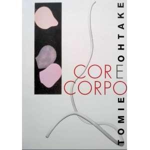 Tomie Ohtake - Catálogo da Exposição Cor e Corpo - Curadoria Carlonia de Angelis e Paulo Miyada - Medidas 32 x 23 cm - ricamente ilustrado