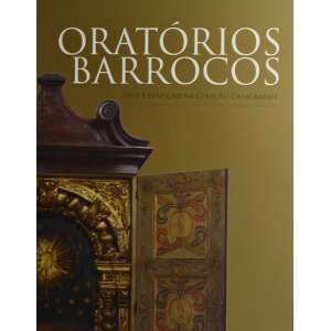 ORATORIOS BARROCOS - Arte e Devoção na Coleção Casagrande-27x22 cm; 123 págs.; português / inglês. Profusamente ilustrado.