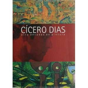CICERO DIAS - oito décadas de pintura-31x24 cm; 322 págs.; inbox. Livro generosamente ilustrado,proveniente do ex-acervo da biblioteca da Fundação Nemirovsky