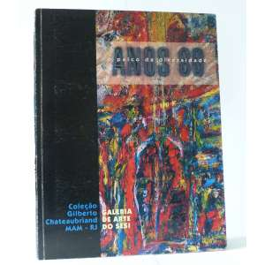 Anos 80 - O palco da Diversidade - Coleção Gilberto Chateubriand MAM-RJ - Amando Mattos et al - Galeria de Arte do SESI - 66pag
