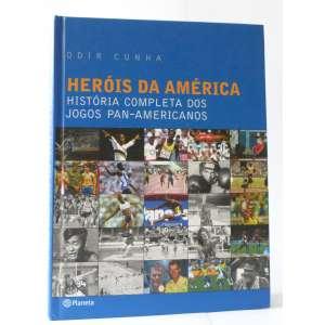 Heróis da América - História Completa dos Jogos Pan-Americanos - Odir Cunha - Ed. Planeta - 416pag - Capa dura