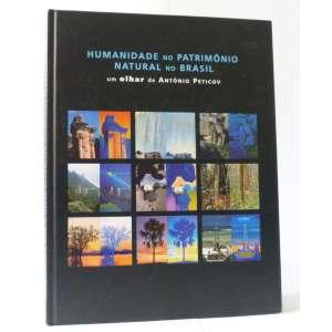 Humanidade no Patrimônio natural no Brasil - Um olhar de Antônio Peticov - Apres. Ferreira Gullar - 120pag - Capa dura