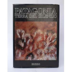 Patagonia - Terra del Silenzio - basaglia, Casamiquela et al - ED. Erizzo - 262pag - Capa dura