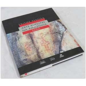 Arte Rupestre na Amazônia-Pará, Edith e Pereira, Editora UNESP. Um completo inventário do conjunto de sítios com arte rupestre na Amazônia, capa dura e sobrecapa, em muito bom estado - 245 páginas.