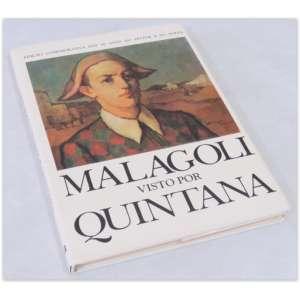Malagoli visto por Quintana, 1985 . Edição comemorativa dos 80 anos do pintor e do poeta. Banco Crefisul. Capa dura e sobrecapa. 133 páginas - Em muito bom estado.