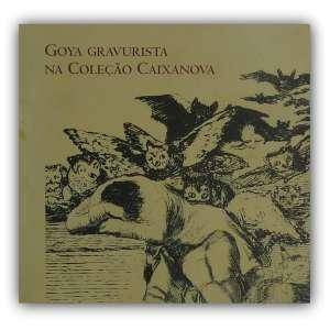 GOYA, Francisco de - Livro de exposição, ricamente ilustrado com reproduções das séries completas das gravuras deste artista espanhol. <br />980g; 23x24 cm; 260 págs.