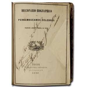 Francisco Augusto pereira da Costa - Dicionário Biográfico de Pernambucanos célebres, 804pp + VI, Tipografia Universal. Recife, 1862 - Capas soltas sem lombada.