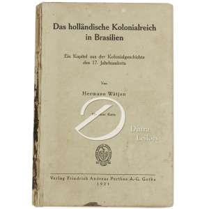 Watjen, H. - Das holl ndische Kolonialreich in Brasilien. Ein Kapitel aus der . Kolonialgeschichte des 17 Jahrhunderts, Gotha, Friedrich Andrea . Perthes. Encadernação, 352 pp, 1921. Falta a lombada.