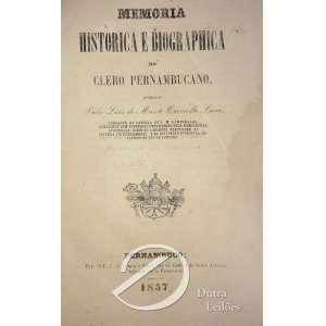 Padre Lino de Monte Carmelo Luna - Memória Histórica e Biographica do Clero de Pernambuco. Typographia de F.C. de Lemos e Silva - Pernambuco - 1857; 234 pp. Encadernado.