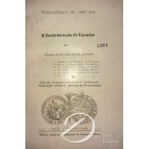 Ulysses de Carvalho Soares Brandão - A Confederação do Equador ( 1824-1924). Edição Comemorativa do 1º centenário, Oficinas Graphicas da Repartição de Publicções Oficiais - Pernambuco - 1924; 451 pp. Encadernado.