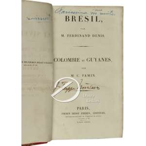 Ferdinand Denis - Bresil et Fanin, M.C. - Colombia et Guyanas, 384 pp. + 32 pp., Firmin Didot Freres. Paris, 1837. Encadernados em um volume.