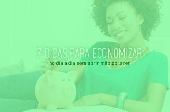 7 dicas sobre como economizar no dia a dia sem abrir mão do lazer