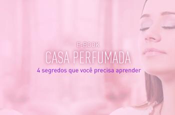 [E-BOOK] GUIA DA CASA PERFUMADA 4 SEGREDOS QUE VOCÊ PRECISA APRENDER
