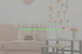 Como decorar apartamento alugado gastando pouco