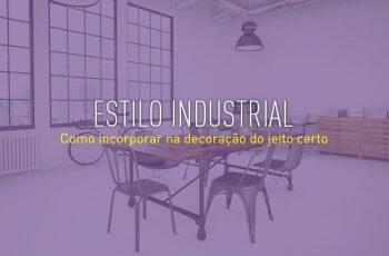 Como incorporar o estilo industrial na decoração