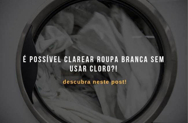 É possível clarear roupa branca sem usar cloro? Descubra neste post!