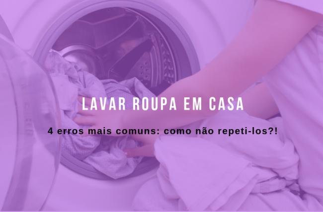 Os 4 erros mais comuns na hora de lavar roupa em casa e como não repeti-los!