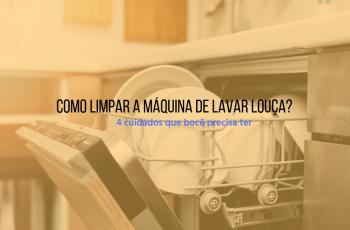 Como limpar a máquina de lavar louça? 4 cuidados que você precisa ter