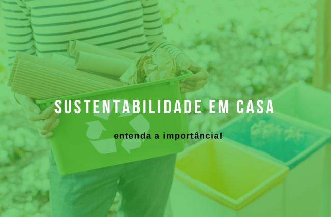 Entenda a importância da sustentabilidade em casa