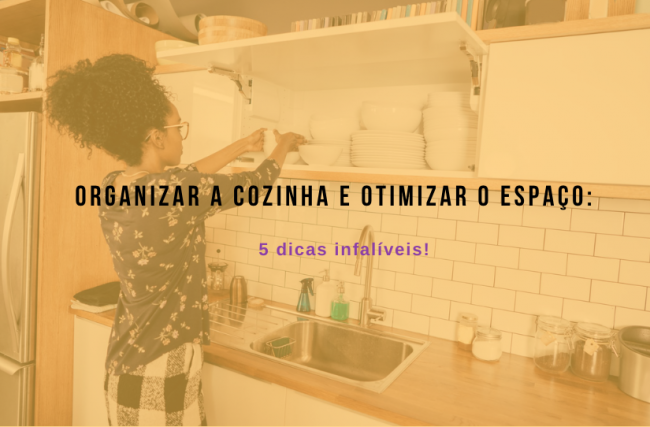 Descubra 5 dicas para organizar a cozinha e otimizar o espaço!