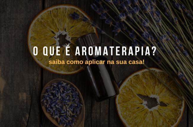 O que é aromaterapia e como aplicar na sua casa