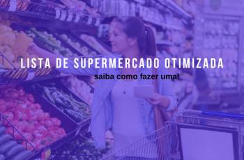 Saiba como fazer uma lista de supermercado otimizada