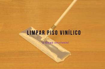 3 dicas incríveis para limpar piso vinílico