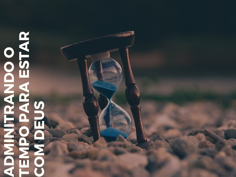 Administrando o tempo para estar com Deus