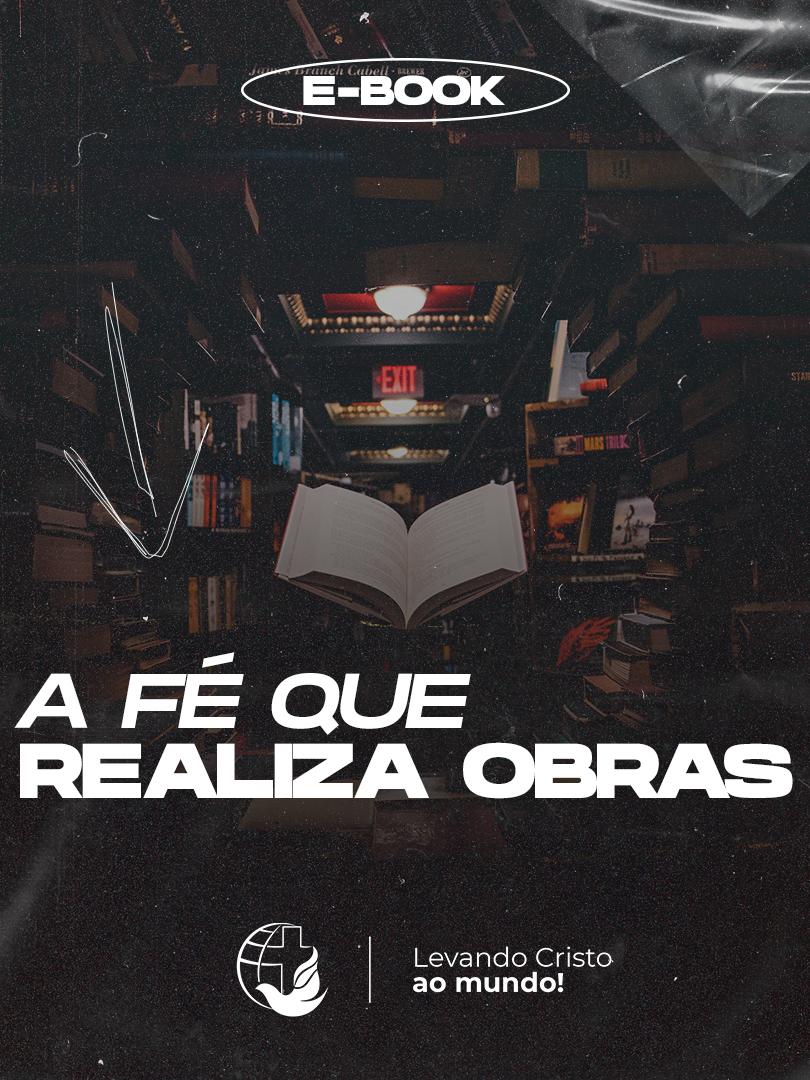 [E-BOOK] A FÉ QUE REALIZA OBRAS