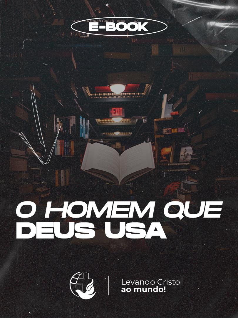 [E-BOOK] O HOMEM QUE DEUS USA