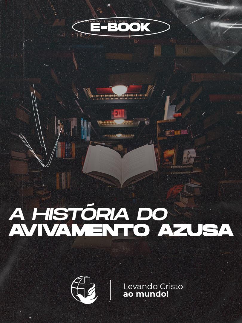[E-BOOK] A HISTÓRIA DO AVIVAMENTO AZUSA