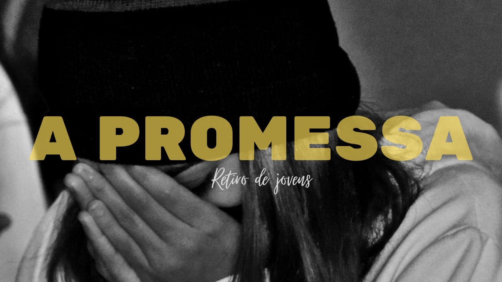 A Promessa - Retiro de Jovens