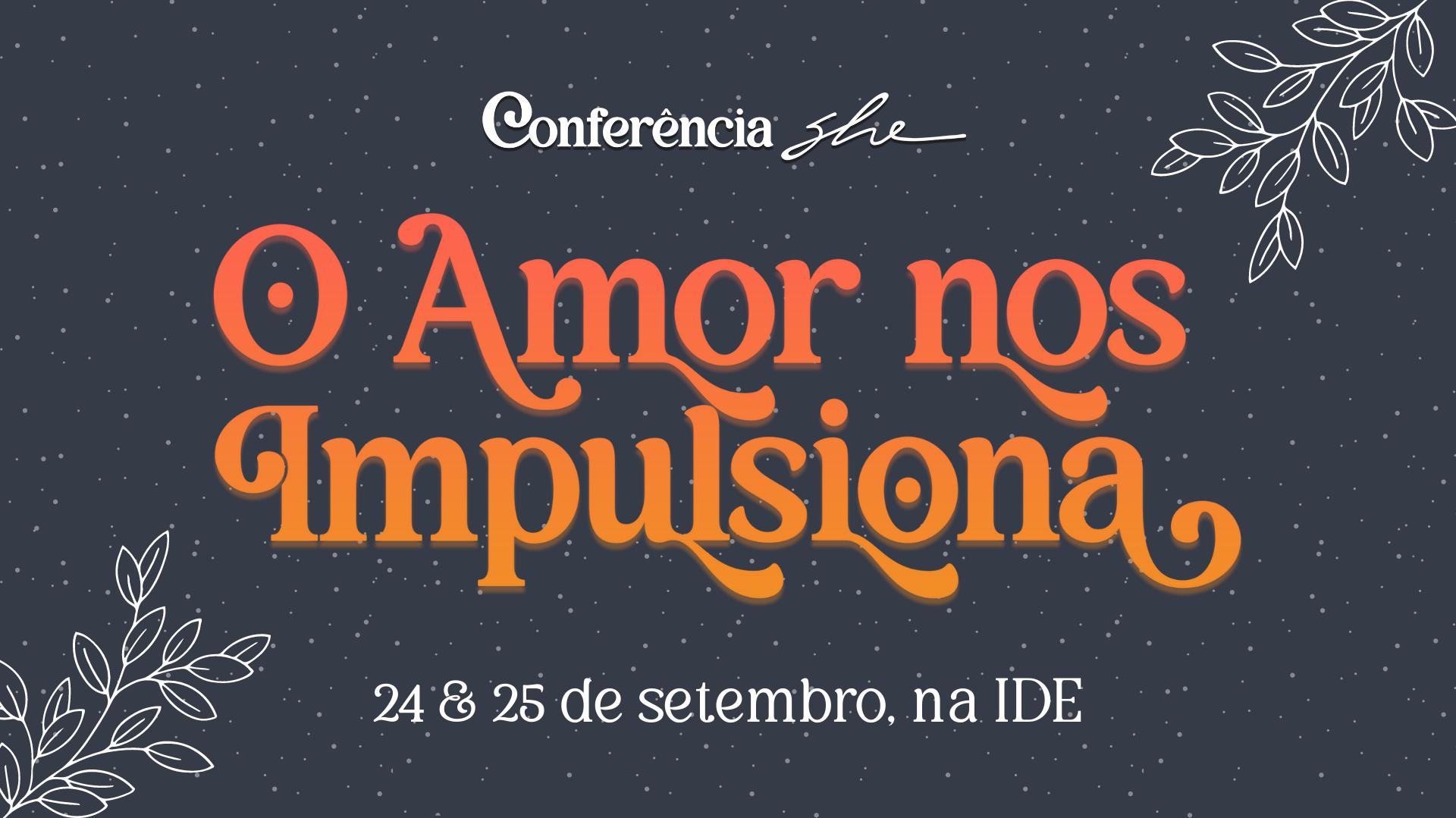 Conferência SHE 2021 | O Amor nos Impulsiona