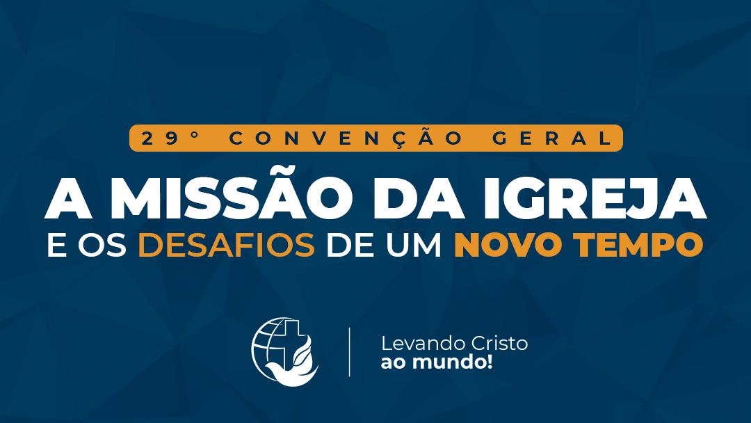 29° CONVENÇÃO GERAL - A MISSÃO DA IGREJA