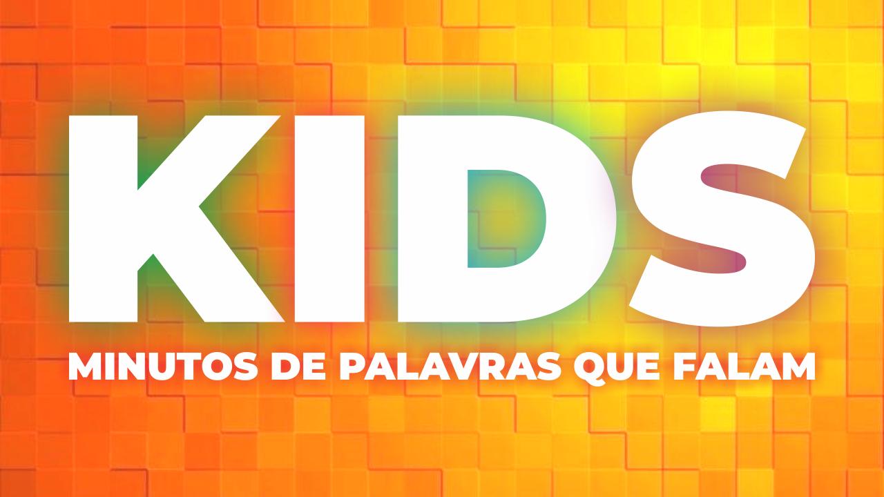KIDS - Minutos de Palavras que Falam