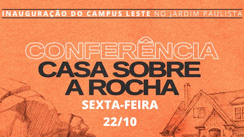 CONFERÊNCIA CASA SOBRE A ROCHA-SEXTA-FEIRA 22/10