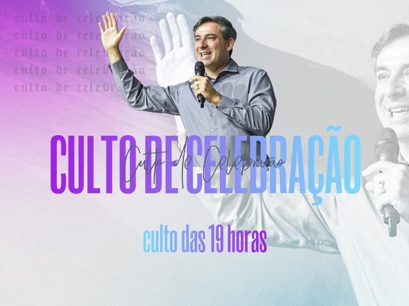 CULTO DE CELEBRAÇÃO - 19H