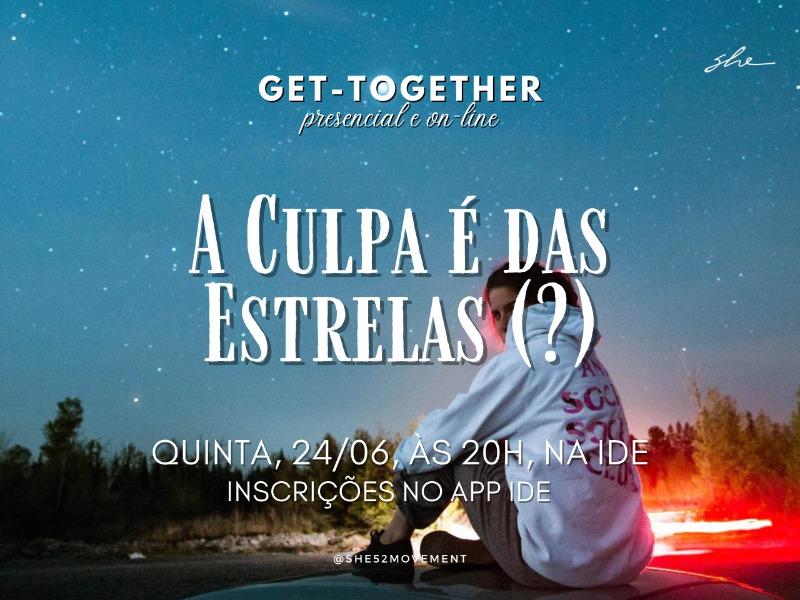GET-TOGETHER | A CULPA É DAS ESTRELAS (?)