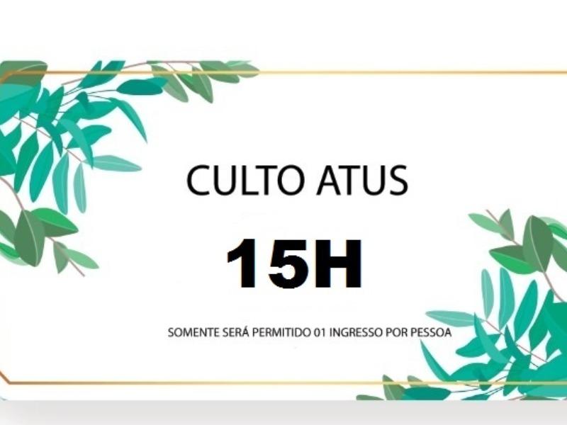 CULTO ATUS - 15H