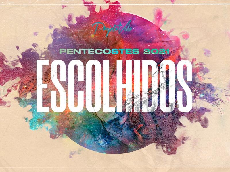 ESCOLHIDOS | Pentecostes 2021 | 18h