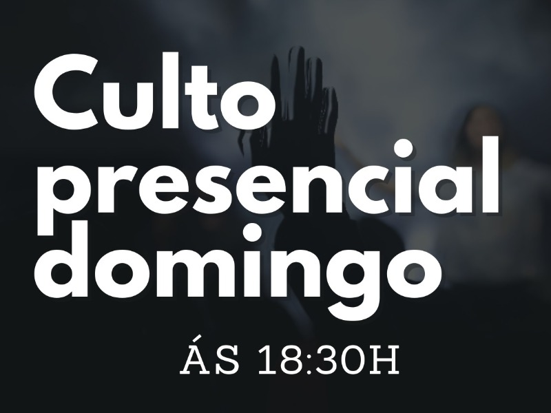 Culto presencial Domingo as 18:30