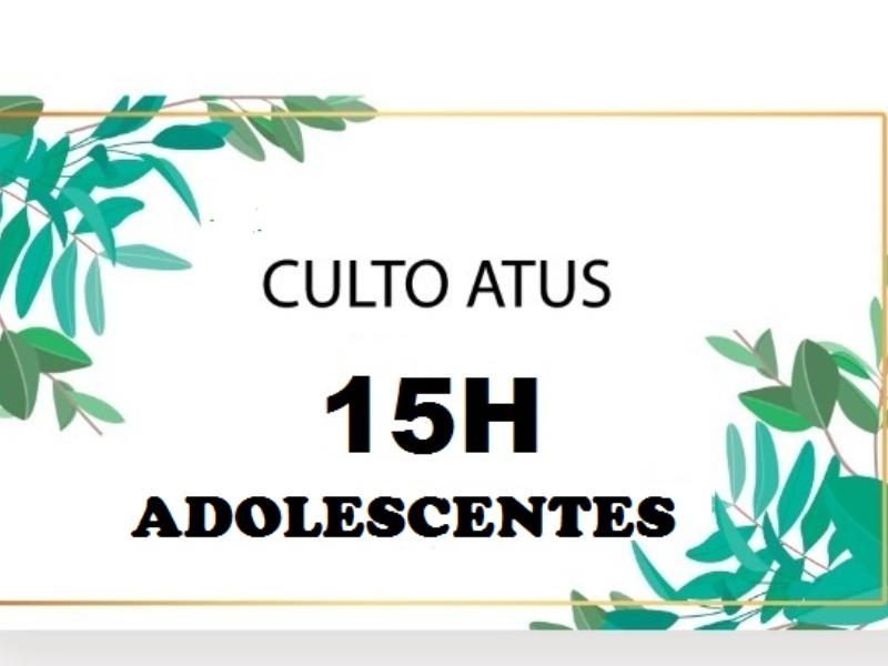 CULTO ATUS - 15H - ADOLESCENTES
