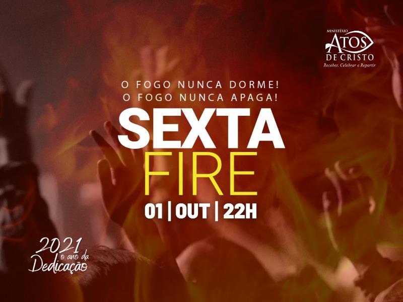 SEXTA FIRE 🔥